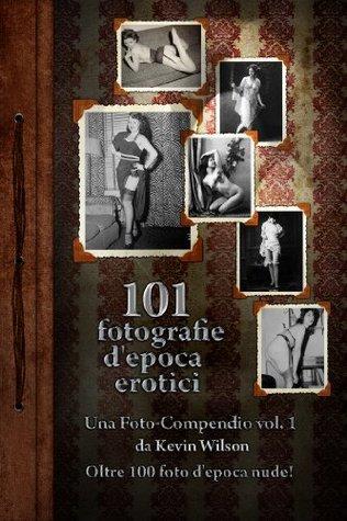 101 Fotografie dEpoca Erotici  by  Kevin Wilson