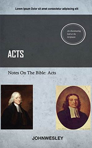 Wesley On Acts: John Wesleys Notes On The Bible  by  John Wesley