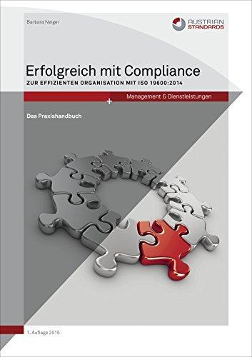 Erfolgreich mit Compliance: Zur effizienten Organisation mit ISO 19600:2014 Barbara Neiger