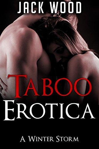 Taboo Romance: A Winter Storm (Taboo, Taboo Bundles, Taboo Romance, Taboo Menage Taboo Desires, Taboo Romance Bundle, Taboo Romance Novels, Taboo Books Book 1)  by  Jack Wood