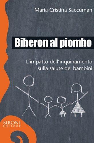 Biberon al piombo. Limpatto dellinquinamento sulla salute dei bambini  by  Saccuman M. Cristina