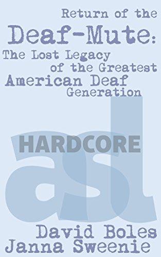 Return of the Deaf-Mute: The Lost Legacy of the Greatest American Deaf Generation David Boles