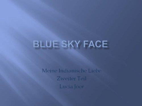 Blue Sky Face - Meine Indianische Liebe - Zweiter Teil  by  Lucia Joor