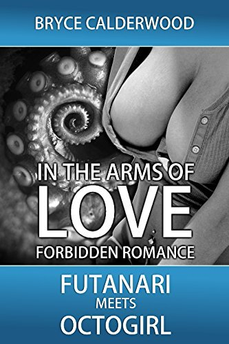 In the Arms of Love: Futanari Meets Octogirl (Futanari Loves Octogirl Book 1)  by  Bryce Calderwood