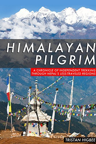 Himalayan Pilgrim: A Chronicle of Independent Trekking Through Nepals Less-Traveled Regions  by  Tristan Higbee