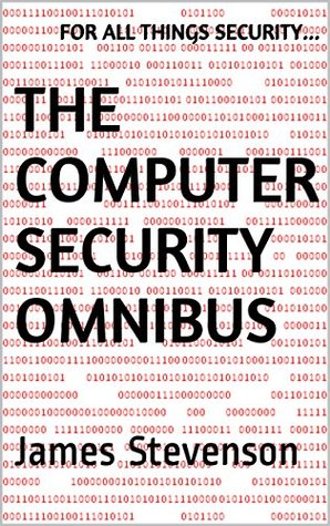The Computer Security Omnibus: For All Things Security...  by  James Leo Stevenson