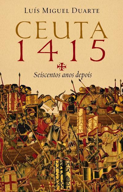 Ceuta 1415: seiscentos anos depois Luís Miguel Duarte