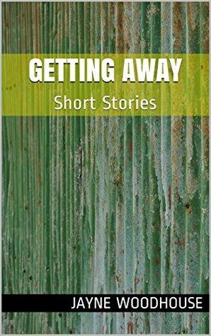 Getting Away: Short Stories  by  Jayne Woodhouse