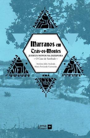 Os Marranos de Trás-os-Montes: judeus novos na diáspora António Júlio Andrade