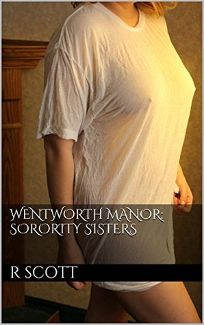 Wentworth Manor: Sorority Sisters  by  R Scott