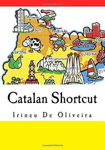 Catalan Shortcut: Transfer your Knowledge from English and Speak Instant Catalan! Irineu De Oliveira Jnr