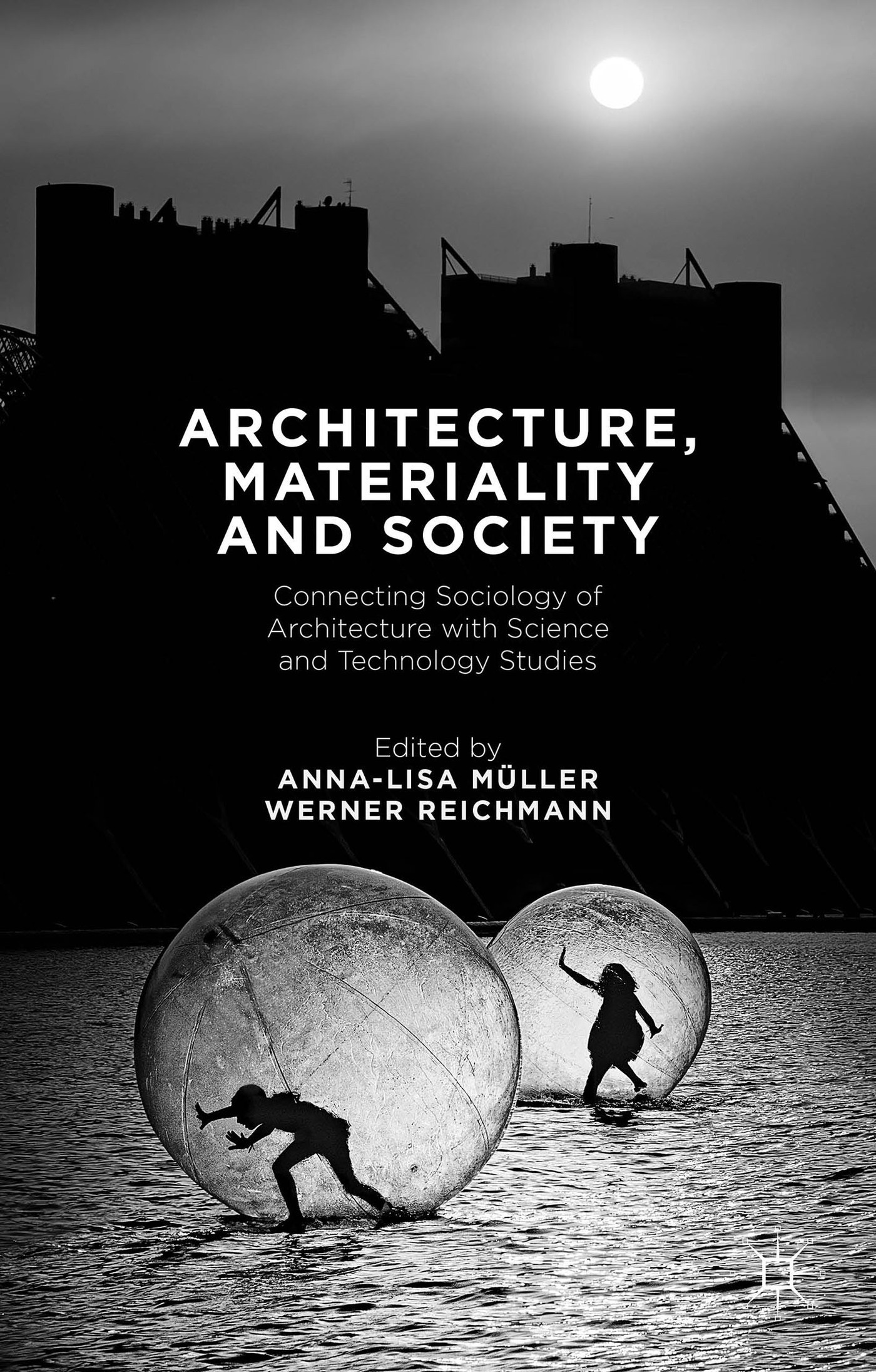 Architecture, Materiality and Society: Connecting Sociology of Architecture with Science and Technology Studies  by  Anna-Lisa Müller