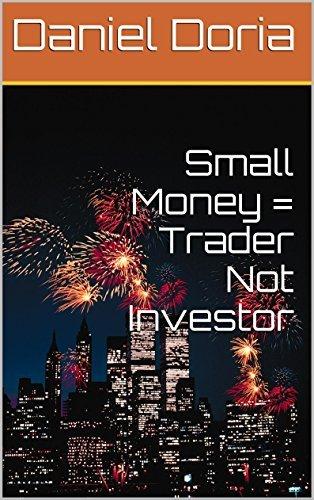 Small Money = Trader Not Investor Daniel Doria