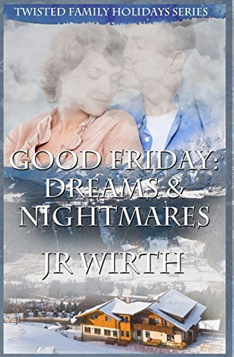 Good Friday: Dreams and Nightmares (Twisted Family Holidays #2)  by  J.R. Wirth
