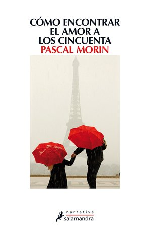 Cómo encontrar el amor a los cincuenta Pascal Morin