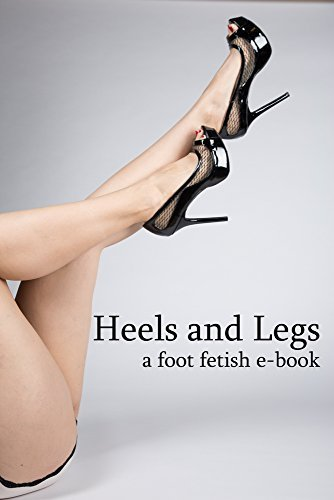 Heels and Legs: a foot fetish e-book  by  Elle Nightingale