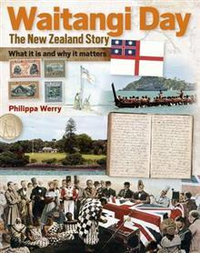 Waitangi Day: the New Zealand Story : What it is and Why it Matters  by  Philippa Werry