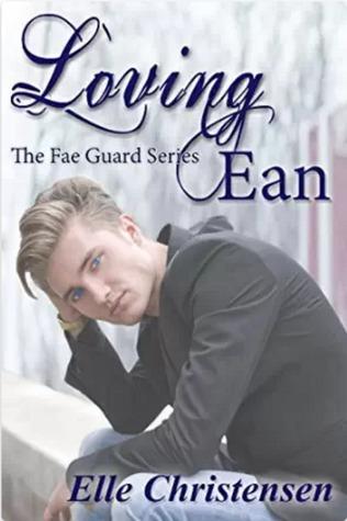 Loving Ean (The Fae Guard #2) Elle Christensen