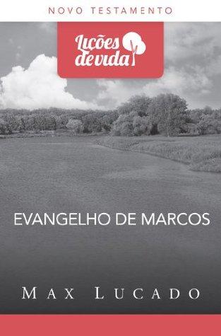 Evangelho de Marcos - uma história que transforma vidas Max Lucado