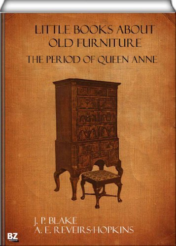 Little Books About Old Furniture. The Period of Queen Anne  by  J.P. Blake