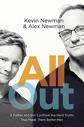 All Out: A Father and Son Confront the Hard Truths That Made Them Better Men Kevin Newman