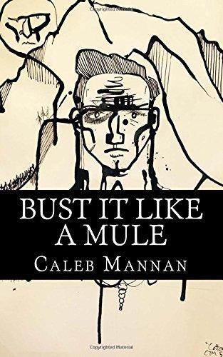 Bust It Like A Mule  by  Caleb Mannan