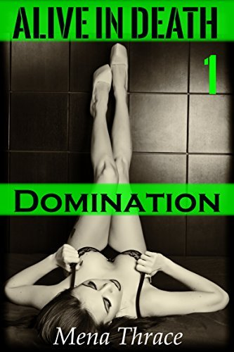 Domination: (Alive In Death Book One) (Paranormal Ghost Group Domination BDSM Erotica) Mena Thrace
