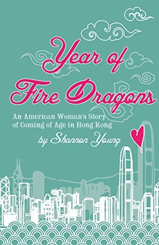 Year of Fire Dragons: An American Womans Story of Coming of Age in Hong Kong  by  Shannon  Young