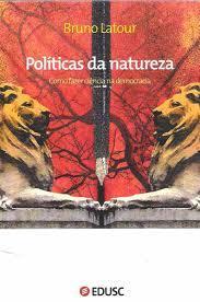 Políticas da Natureza: Como fazer ciência na democracia  by  Bruno Latour