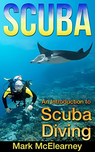 SCUBA: An Introduction To Scuba Diving (diving, shipwrecks, sport diving, pirate ship, dive, snorkeling, underwater photography) Mark McElearney