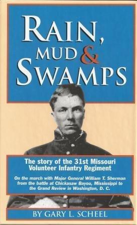 Rain, Mud & Swamps: The Story of the 31st Missouri Volunteer Infantry Regiment  by  Gary L. Scheel