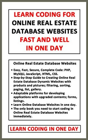Learn Coding for Online Real Estate Database Websites Fast and Well in One Day: Easy, Fast, Secure, Complete Code: PHP, MySQLi, JavaScript, HTML, CSS: Step-by-Step Guide to Creating Database Websites  by  Carlos Espinosa