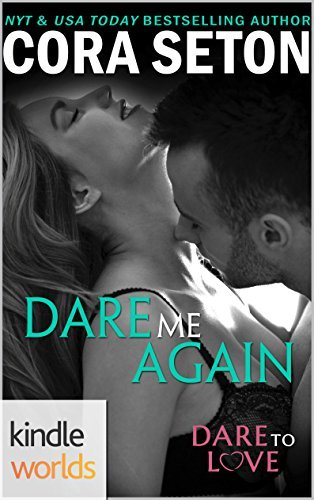 Dare Me Again (Dare To Love Series) (Kindle Worlds Novella)  by  Cora Seton