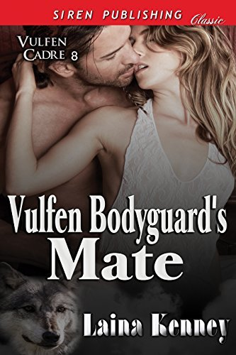 Vulfen Bodyguards Mate [Vulfen Cadre 8]  by  Laina Kenney