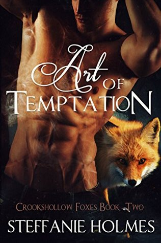 Art of Temptation (Crookshollow Foxes, #3)  by  Steffanie Holmes