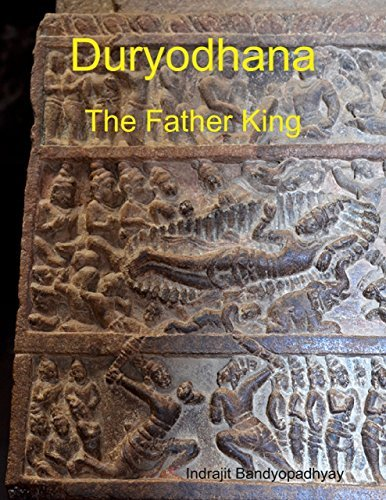 Duryodhana: The Father King Indrajit Bandyopadhyay