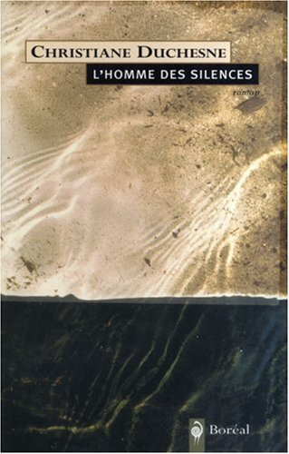 Lhomme des silences : roman Christiane Duchesne