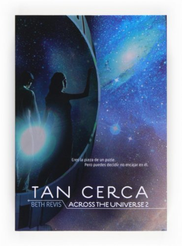 Tan cerca (Across the Universe, #2) Beth Revis