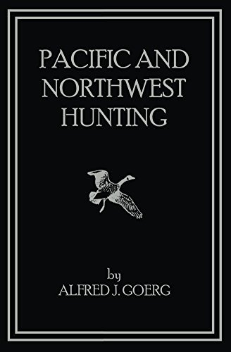 Pacific and Northwest Hunting  by  Alfred Goerg