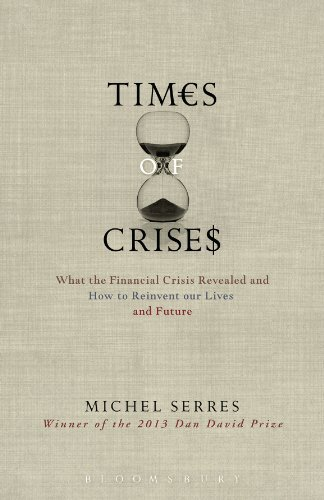Times of Crisis: What the Financial Crisis Revealed and How to Reinvent our Lives and Future  by  Michel Serres