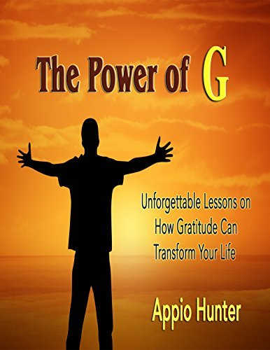 The Power of G: Unforgettable Lessons on How Gratitude Can Transform Your Life Appio Hunter