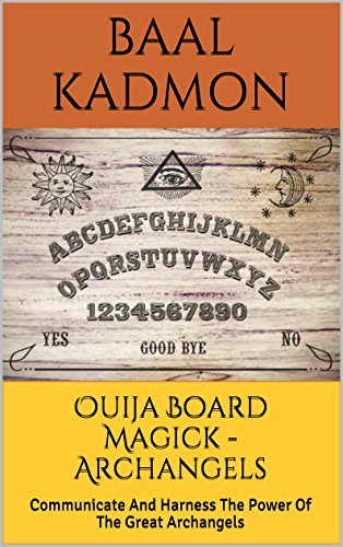 Ouija Board Magick - Archangels Edition: Communicate And Harness The Power Of The Great Archangels  by  Baal Kadmon