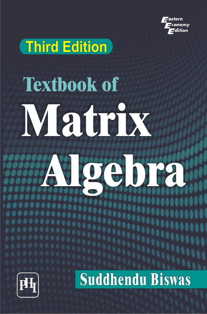 Textbook of Matrix Algebra BISWAS, SUDDHENDU
