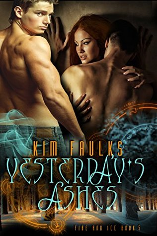 Yesterdays Ashes (The Fire and Ice Series Book 5)  by  Kim Faulks