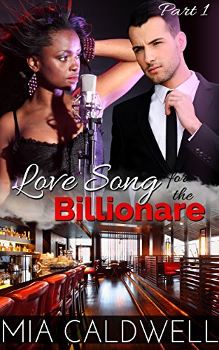 Love Song for the Billionaire - Part 1 Mia Caldwell