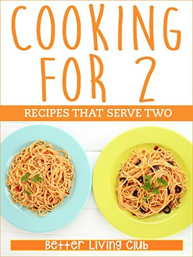 Cooking For 2: Easy Recipes That Serve Two Better Living Club