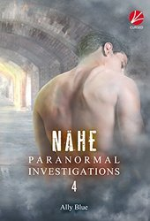 Nähe (Bay City Paranormal Investigations, #4) Ally Blue