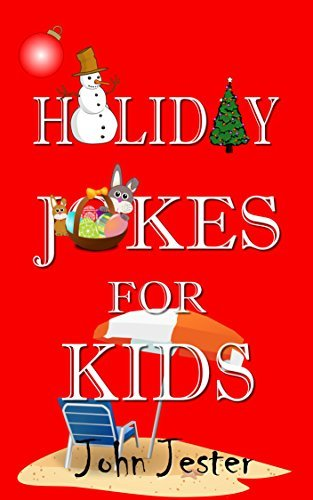 Holiday Jokes for Kids  by  John Jester