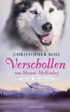 Verschollen am Mount McKinley (Alaska Wilderness, #2)  by  Christopher Ross