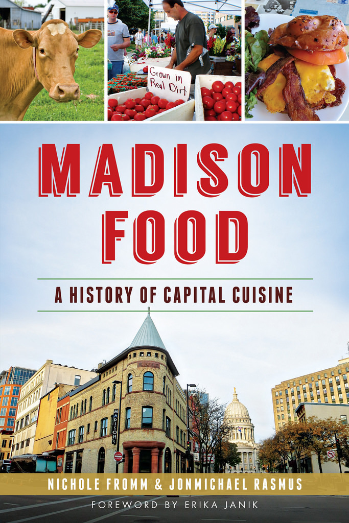 Madison food: a history of capital cuisine  by  Nichole Fromm